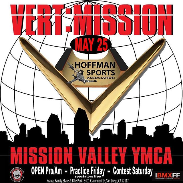 VERT: MISSION  ATTENTION ATTENTION!! 20 DAYS AWAY!!! VERT: MISSION - MAY 25th!  Mission Valley YMCA: Krause Family Skate & Bike Park 3401 Clairemont Dr, San Diego, CA 92117  SCHEDULE: Friday: Practice (open) & Athlete Registration: 12p - 5p  Saturday:  Practice & Athlete Registration: 10a - 12p  AM : 12p - 1p (2x30 sec runs) PRO: 2p - 3:30p (3x30 sec runs)  AWARDS: 4p- 5p  Pro Entry Fee $100 - Amateur $25  PRO PURSE: $3100 1st: $1000 2nd: $800 3rd: $600 4th: $400 5th: $200 6th: $100  I will be using this contest as an influence for the remaining 3 invites for X Games 2019 in Minneapolis Aug 1-4  LETS HAVE FUN! -Mat Hoffman.  Pre register with april@mathoffman.com